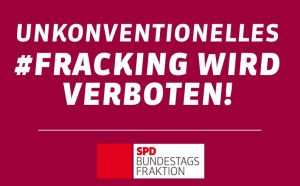 SPD-Bundestagsfraktion: Fracking wird verboten!